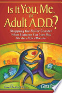 """""""Is it You, Me, Or Adult A.D.D.?: Stopping the Roller Coaster when Someone You Love Has Attention Deficit Disorder"""" by Gina Pera"""