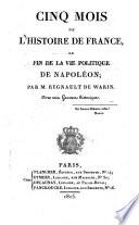Cinq mois de l'histoire de France, ou, Fin de la vie politique de Napoléon