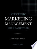 Strategic Marketing Management - The Framework, 10th Edition