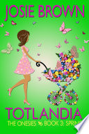 Totlandia  The Onesies  Book 3   Spring