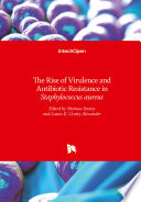The Rise of Virulence and Antibiotic Resistance in Staphylococcus aureus