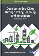 Developing Eco-Cities Through Policy, Planning, and Innovation: Can It Really Work?