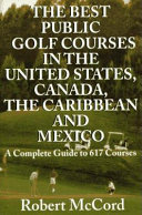 The Best Public Golf Courses in the United States  Canada  the Caribbean  and Mexico