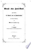 Metall- oder zettel-bank Zum vortheil der gewerbe oder der bankunternehmer, mit besonderer beziehung auf Württemberg
