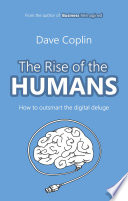 The Rise of the Humans  How to outsmart the digital deluge Book