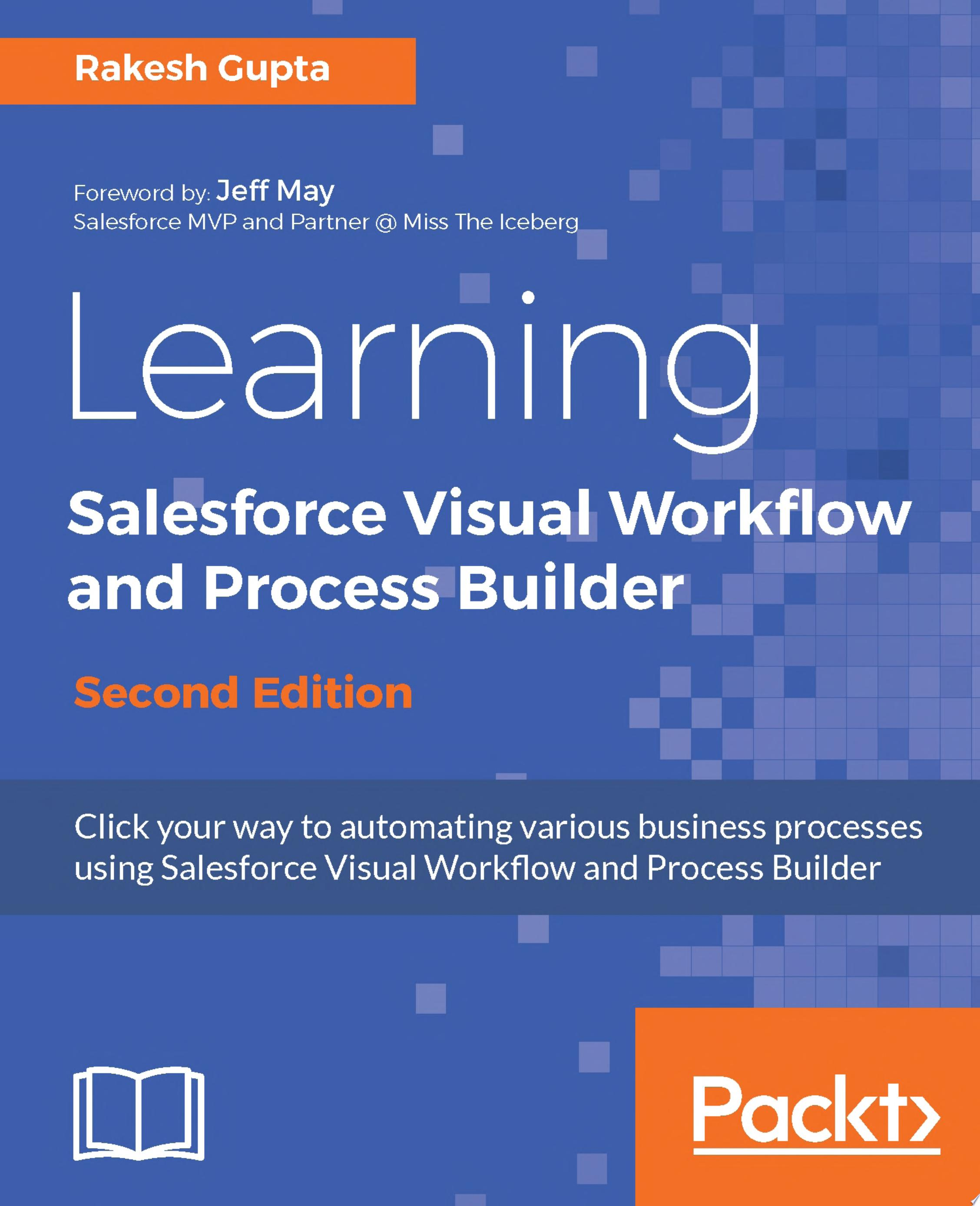 Learning Salesforce Visual Workflow and Process Builder