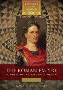 The Roman Empire: A Historical Encyclopedia [2 volumes]