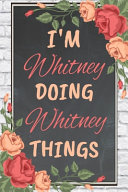 I'm Whitney Doing Whitney Things Personalized Name Notebook for Girls and Women