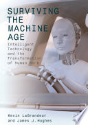 Surviving the Machine Age  : Intelligent Technology and the Transformation of Human Work