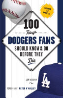 100 Things Dodgers Fans Should Know   Do Before They Die