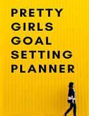 Pretty Girls Goal Setting Planner  The High Performance Planner for Setting and Achieving Big Goals