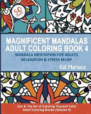 Magnificent Mandalas Adult Coloring Book 4 Mandala Meditation For Adults Relaxation And Stress Relief