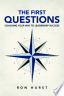The First Questions  Coaching Your Way to Leadership Success