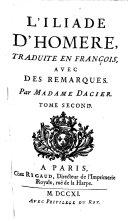 L'Iliade d'Homere, traduite en Francois, avec des remarques par Madame Dacier