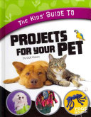 The Kids  Guide to Projects for Your Pet