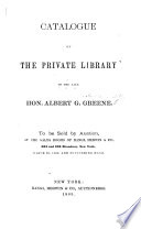 Catalogue of the private Library of the late Hon. A. G. Greene. To be sold by auction, etc