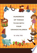 Hundreds of Things to do with your Grandchildren