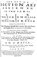 The Royal Dictionary Abridged ... I. French and English. II. English and French ... The Twelfth Edition, Carefully Corrected, Etc