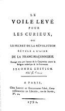 Le voile levé pour les curieux, ou, Le secret de la révolution révélé à l'aide de la franc-maçonnerie