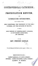 Controversial Catechism  or  Protestantism refuted  and Catholicism established  etc Book PDF