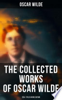 The Collected Works of Oscar Wilde  250  Titles in One Edition