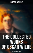 The Collected Works of Oscar Wilde: 250+ Titles in One Edition Pdf/ePub eBook