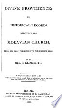 Divine Providence; Or, Historical Records Relative to the Moravian Church, from Its First Formation to the Present Time