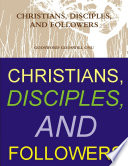 CHRISTIANS  DISCIPLES  AND FOLLOWERS Book PDF