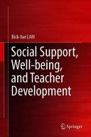 Social Support Well Being And Teacher Development