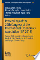 """Proceedings of the 20th Congress of the International Ergonomics Association (IEA 2018): Volume VII: Ergonomics in Design, Design for All, Activity Theories for Work Analysis and Design, Affective Design"" by Sebastiano Bagnara, Riccardo Tartaglia, Sara Albolino, Thomas Alexander, Yushi Fujita"