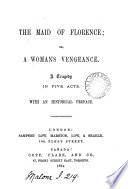 The maid of Florence  or  A woman s vengeance  a tragedy  in verse