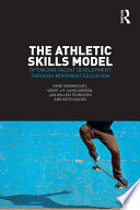 """The Athletic Skills Model: Optimizing Talent Development Through Movement Education"" by René Wormhoudt, Geert J.P. Savelsbergh, Jan Willem Teunissen, Keith Davids"