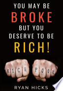 You May Be Broke But You Deserve To Be Rich