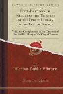 Fifty First Annual Report Of The Trustees Of The Public Library Of The City Of Boston