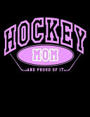 Hockey Mom and Proud of It