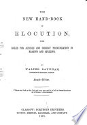 The New Hand Book Of Elocution With Rules For Audible And Correct Pronunciation In Reading And Spelling