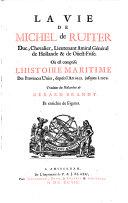 La Vie De Michel de Ruiter, Duc, Chevalier, Lieutenant Amiral General de Hollande et de Oüest-Frise. Ou est comprise L'Histoire Maritime Des Provinces Unies, depuis l'An 1652. jusqu'a 1676. Traduite du Hollandois de Gerard Brandt. Et enrichie de Figures