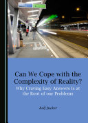 Can We Cope with the Complexity of Reality? Why Craving Easy Answers Is at the Root of our Problems Pdf