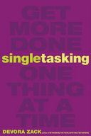 Singletasking: get more done--one thing at a time