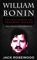 William Bonin: the True Story of the Freeway Killer