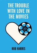 The Trouble with Love in the Movies Book