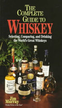 The Complete Guide to Whiskey