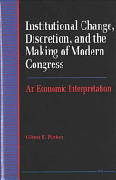 Institutional Change, Discretion, and the Making of Modern Congress