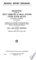 """Regional Export Expansion: Hearings, Ninetieth Congress, First [-second] Session, on Potentials and Problems of Developing Small Business Regional Export Industries and Institutions Over the Next Decade"" by United States. Congress. Senate. Select Committee on Small Business"