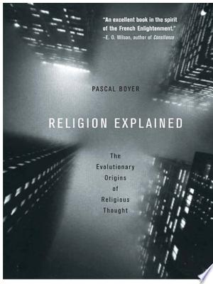 Religion+ExplainedMany of our questions about religion, says renowned anthropologist Pascal Boyer, are no longer mysteries. We are beginning to know how to answer questions such as
