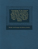 Proceedings Of The General Anti Slavery Convention Called By The Committee Of The British And Foreign Anti Slavery Society And Held In London From T