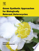 """""""Green Synthetic Approaches for Biologically Relevant Heterocycles"""" by Goutam Brahmachari"""