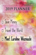 2019 Planner: Save Money, Travel the World, Meet Caroline Wozniacki: Caroline Wozniacki 2019 Planner
