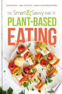 The Smart And Savvy Guide To Plant Based Eating
