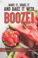 Make It  Shake It and Bake It with Booze   40 Cocktail Recipes to Celebrate World Cocktail Day May 13th